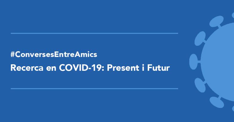 Recerca en COVID-19: Present i Futur
